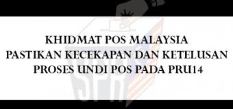 KHIDMAT POS MALAYSIA PASTIKAN KECEKAPAN DAN KETULUSAN PROSES UNDI POS PADA PRU14